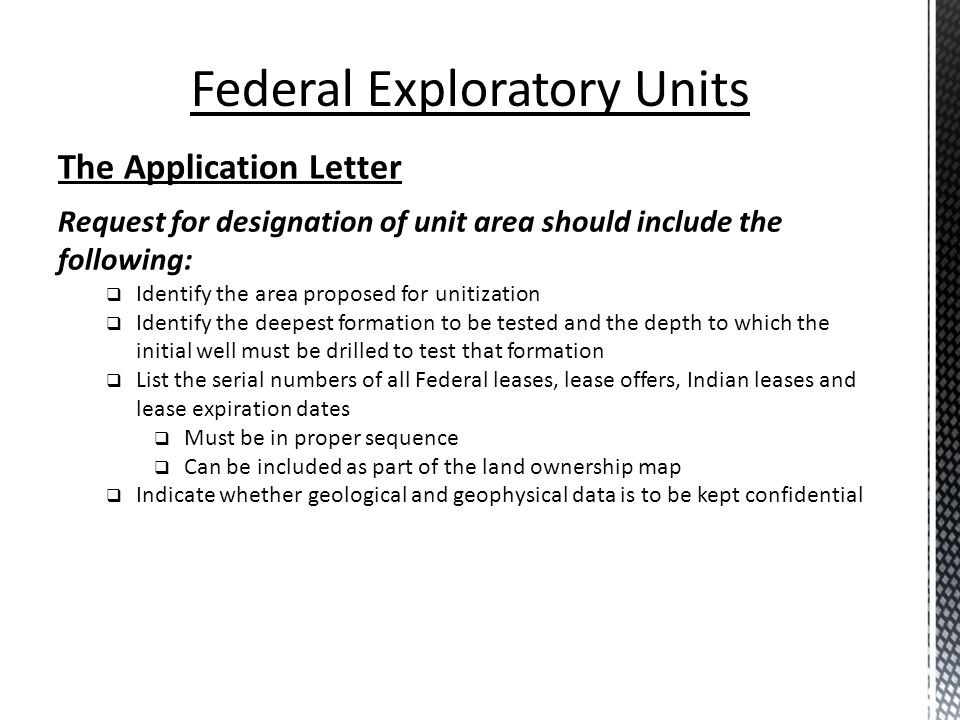 The Application Letter Request for designation of unit area should include the following: Identify the area proposed for unitization Identify the deep