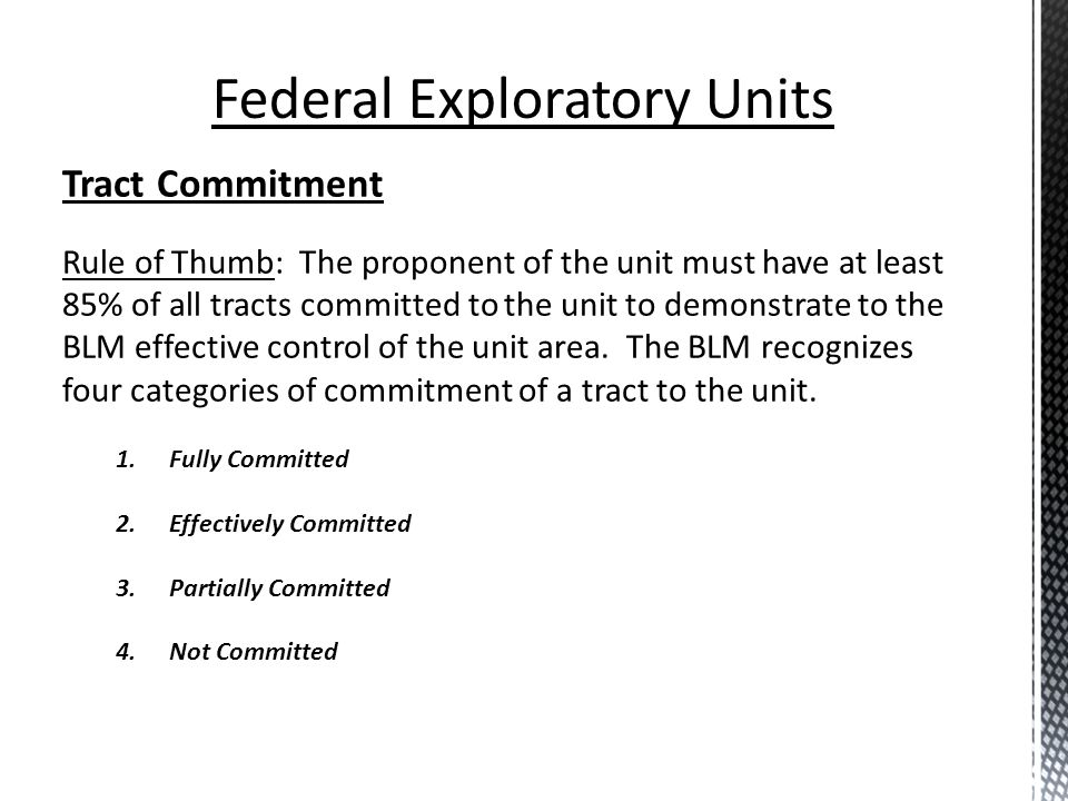 Tract Commitment Rule of Thumb: The proponent of the unit must have at least 85% of all tracts committed to the unit to demonstrate to the BLM effecti