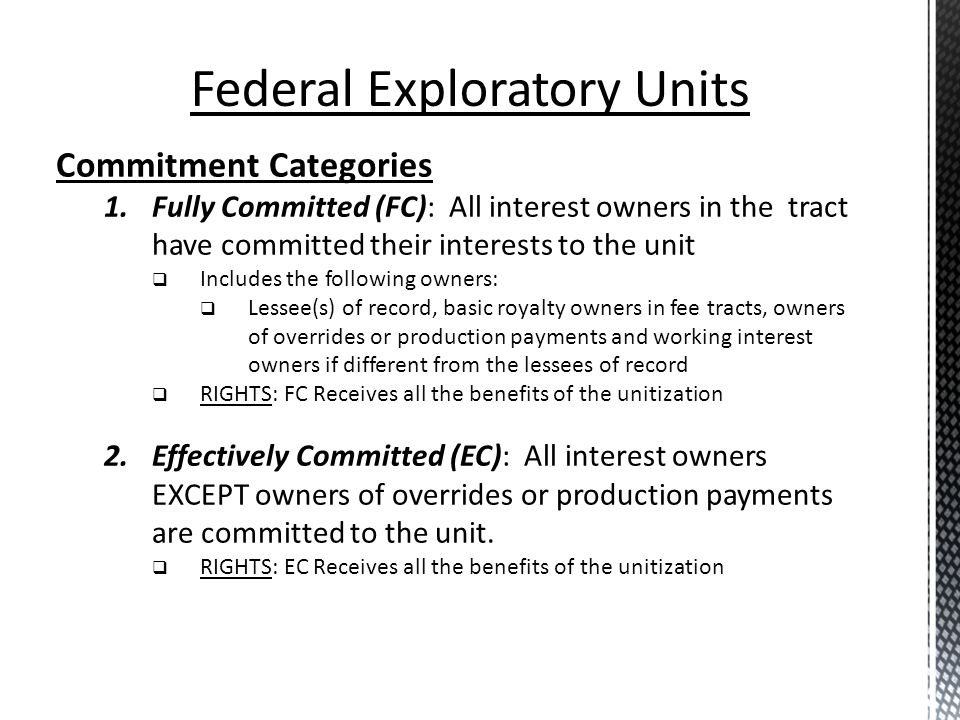 Commitment Categories 1.Fully Committed (FC): All interest owners in the tract have committed their interests to the unit Includes the following owner