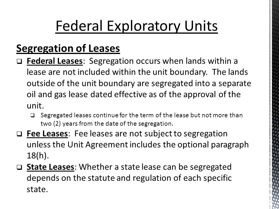 Segregation of Leases Federal Leases: Segregation occurs when lands within a lease are not included within the unit boundary. The lands outside of the