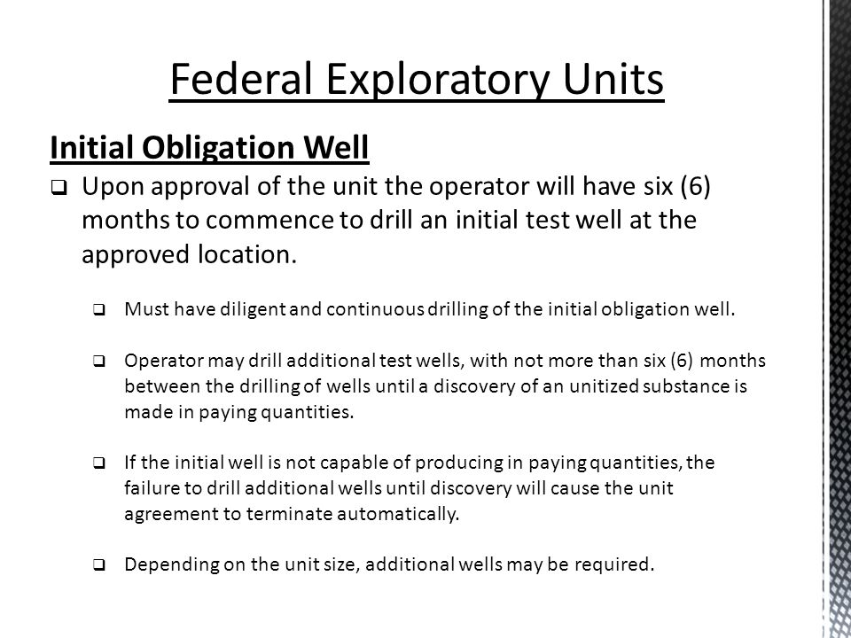 Initial Obligation Well Upon approval of the unit the operator will have six (6) months to commence to drill an initial test well at the approved loca
