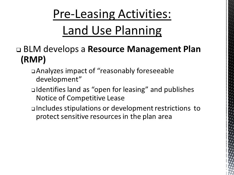 BLM develops a Resource Management Plan (RMP) Analyzes impact of reasonably foreseeable development Identifies land as open for leasing and publishes