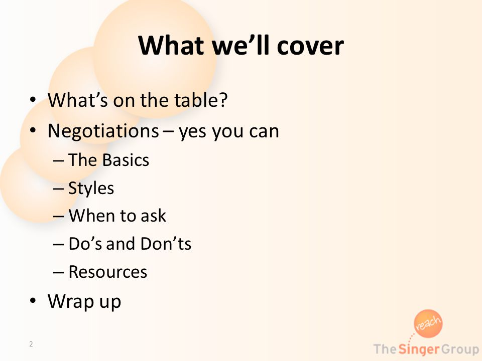 What well cover Whats on the table? Negotiations – yes you can – The Basics – Styles – When to ask – Dos and Donts – Resources Wrap up 2