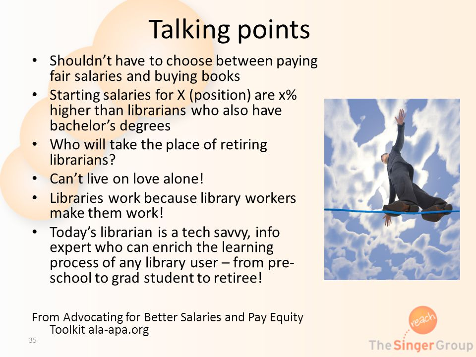 Talking points Shouldnt have to choose between paying fair salaries and buying books Starting salaries for X (position) are x% higher than librarians