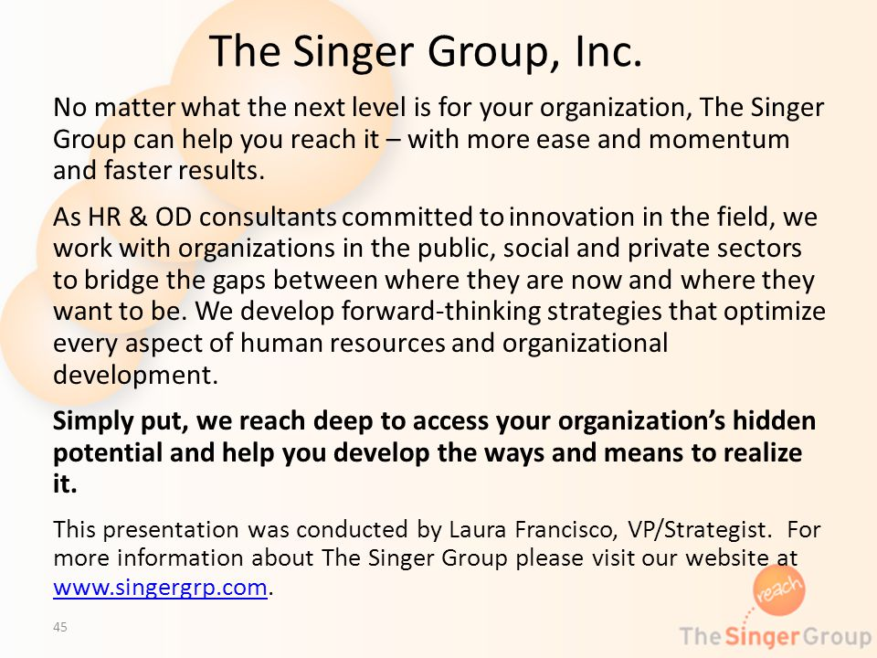 The Singer Group, Inc. No matter what the next level is for your organization, The Singer Group can help you reach it – with more ease and momentum an