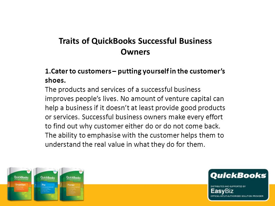 Traits of QuickBooks Successful Business Owners 1.Cater to customers – putting yourself in the customers shoes.