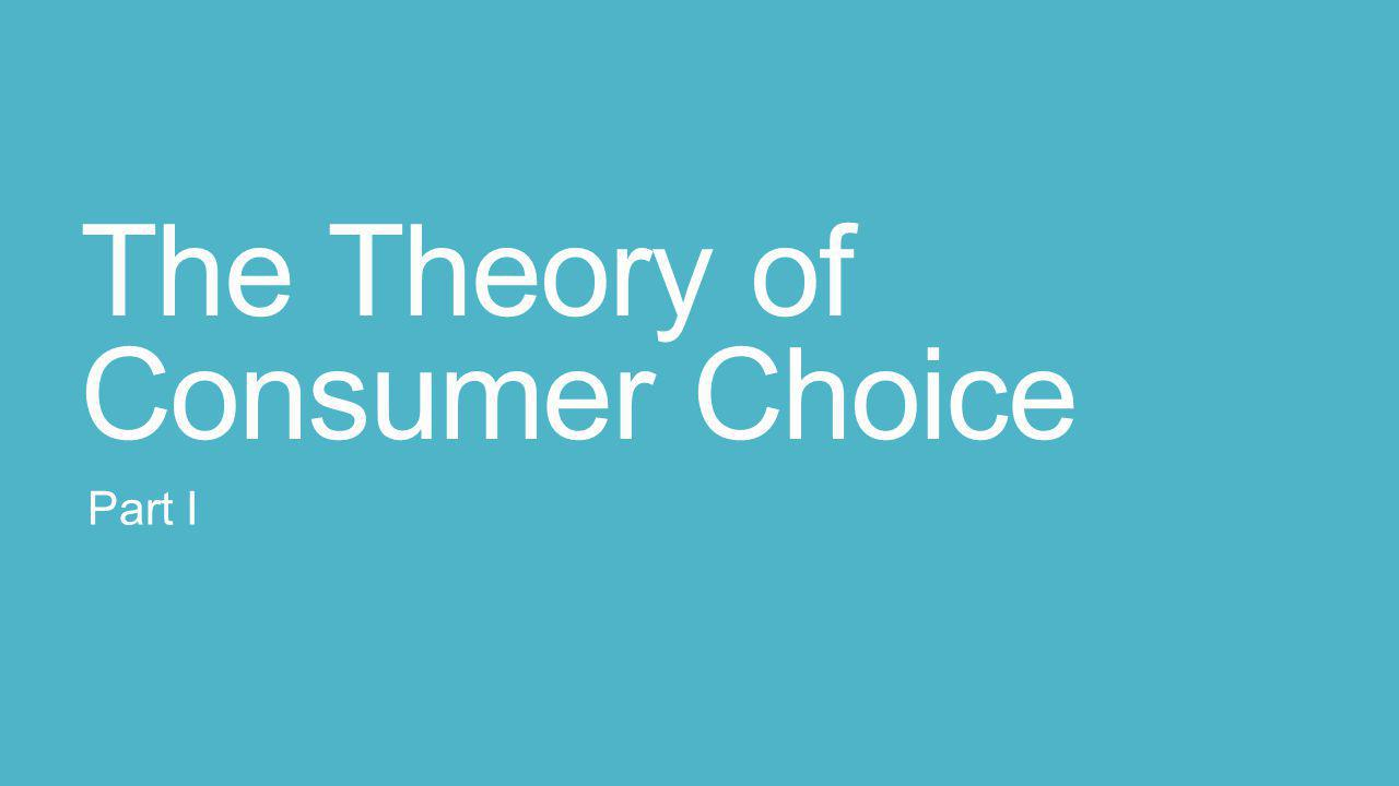 The Theory of Consumer Choice Part I
