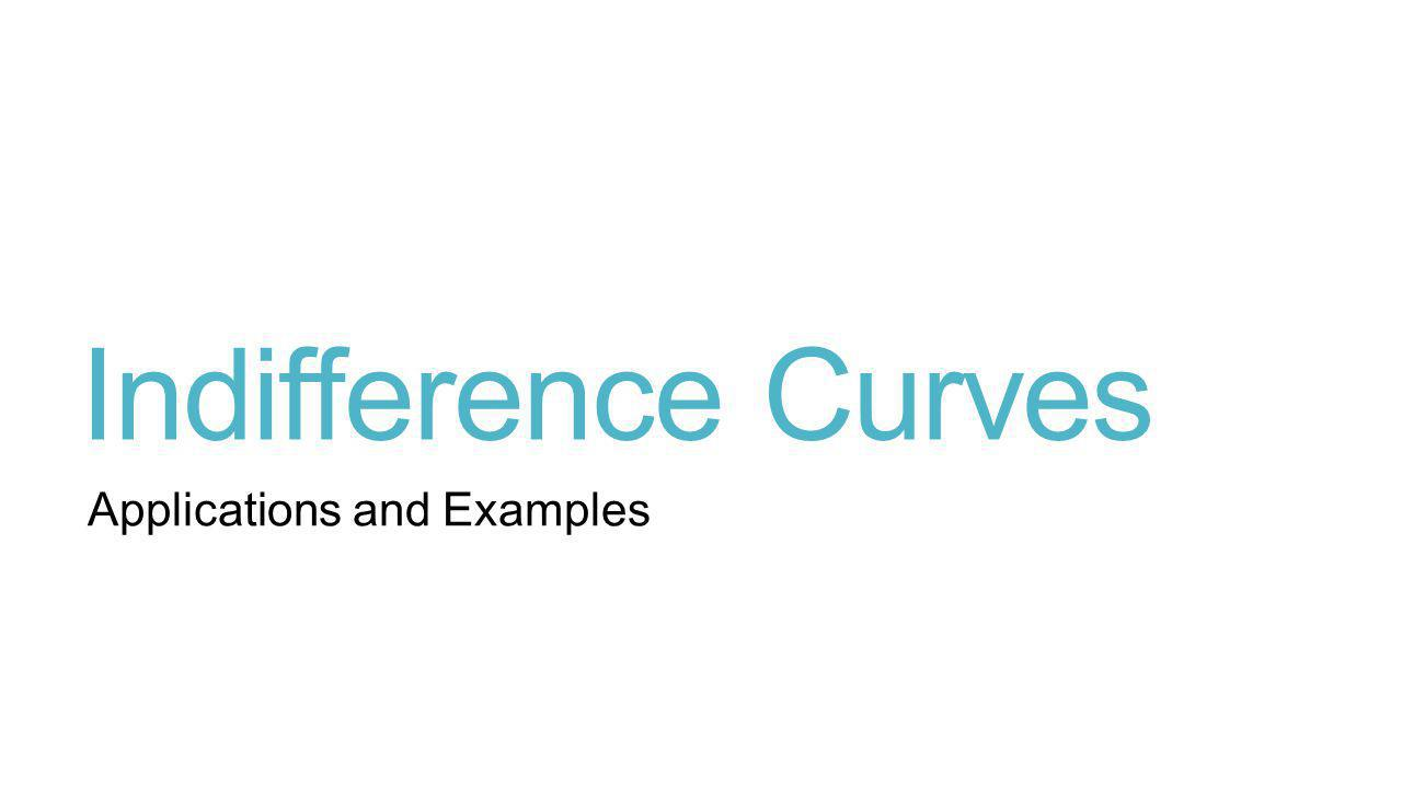 Indifference Curves Applications and Examples