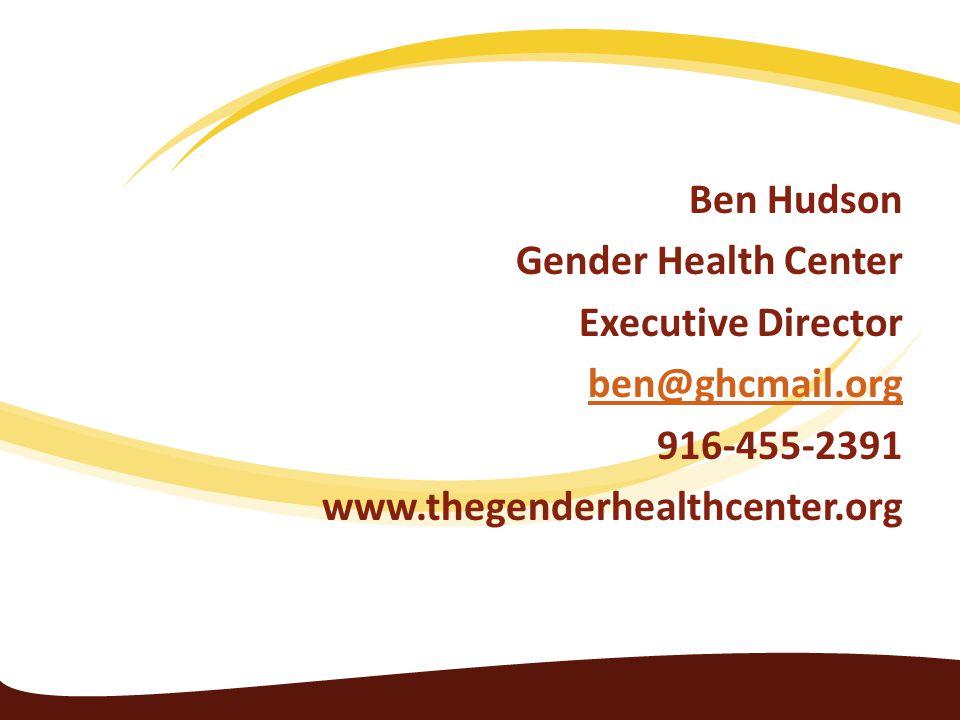 Ben Hudson Gender Health Center Executive Director ben@ghcmail.org 916-455-2391 www.thegenderhealthcenter.org