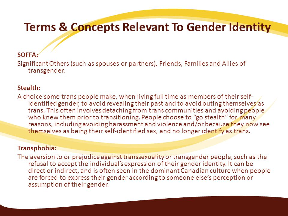 Terms & Concepts Relevant To Gender Identity SOFFA: Significant Others (such as spouses or partners), Friends, Families and Allies of transgender. Ste