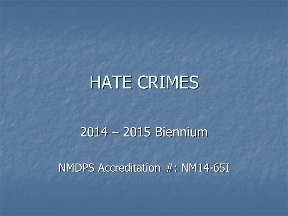 HATE CRIMES 2014 – 2015 Biennium NMDPS Accreditation #: NM14-65I