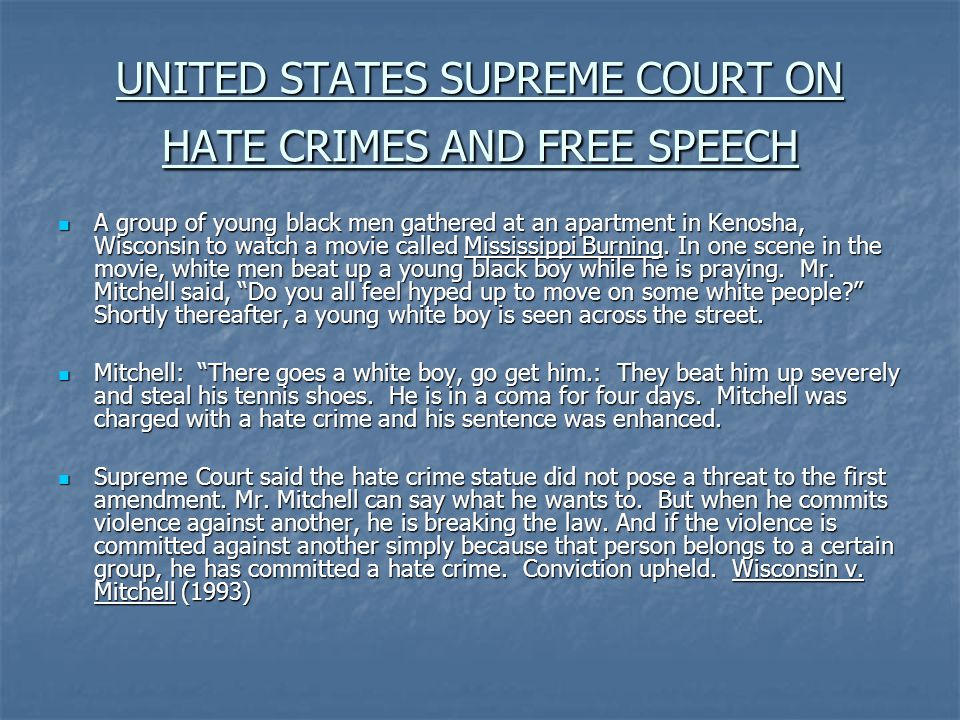 UNITED STATES SUPREME COURT ON HATE CRIMES AND FREE SPEECH A group of young black men gathered at an apartment in Kenosha, Wisconsin to watch a movie called Mississippi Burning.