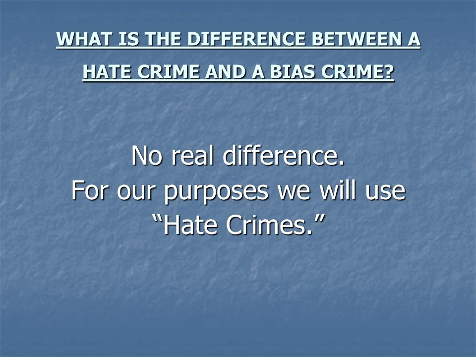WHAT IS THE DIFFERENCE BETWEEN A HATE CRIME AND A BIAS CRIME.