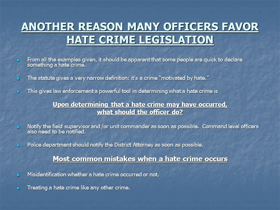 ANOTHER REASON MANY OFFICERS FAVOR HATE CRIME LEGISLATION From all the examples given, it should be apparent that some people are quick to declare something a hate crime.