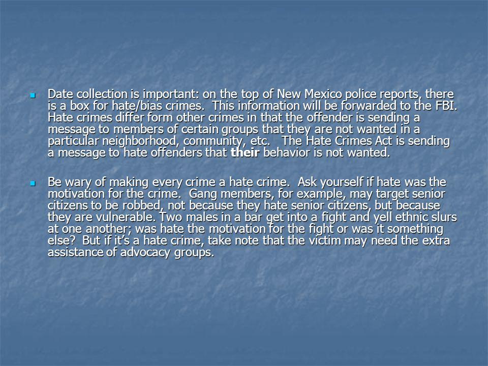 Date collection is important: on the top of New Mexico police reports, there is a box for hate/bias crimes.