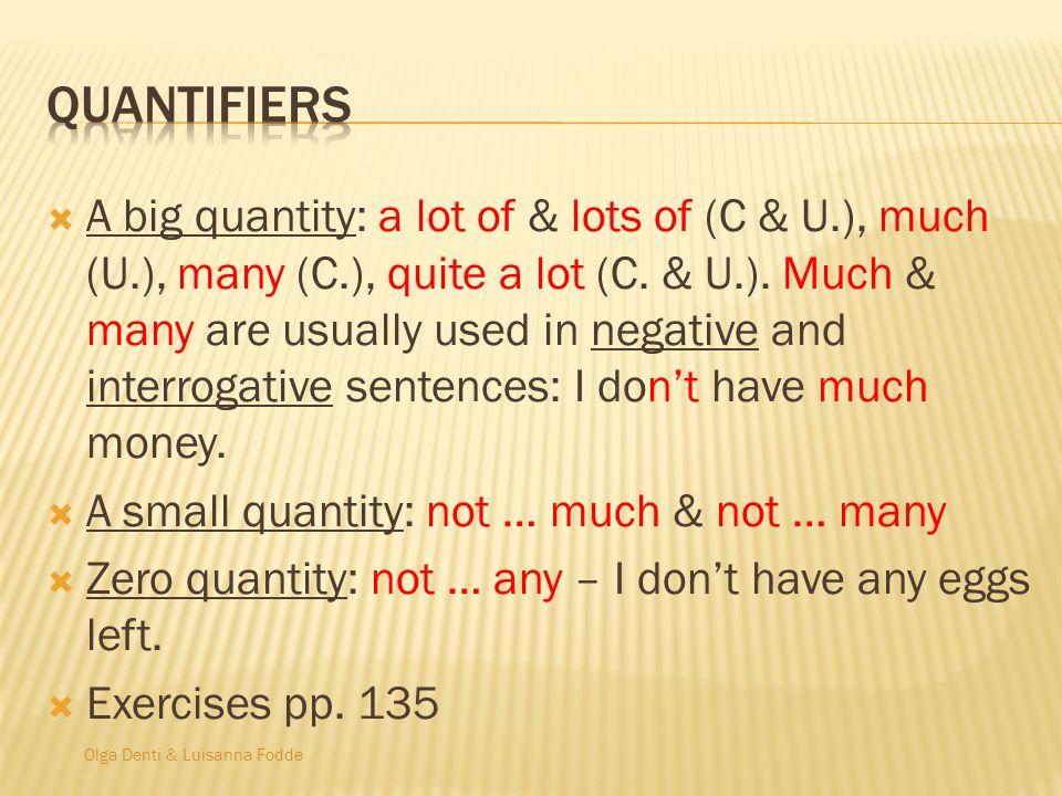 Olga Denti & Luisanna Fodde A big quantity: a lot of & lots of (C & U.), much (U.), many (C.), quite a lot (C.