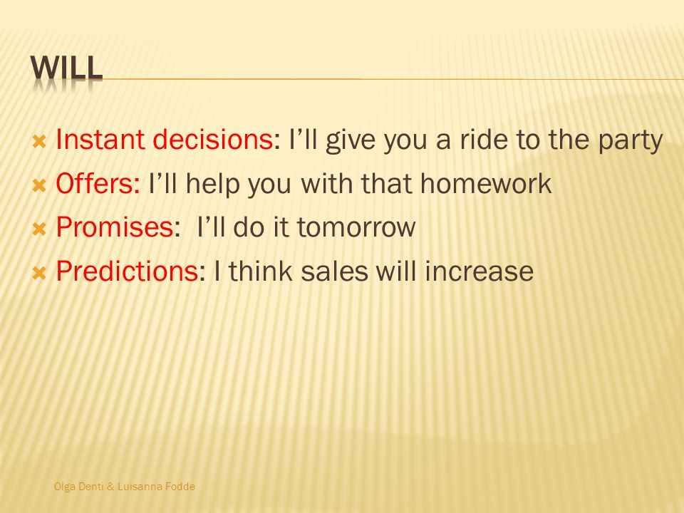 Olga Denti & Luisanna Fodde Instant decisions: Ill give you a ride to the party Offers: Ill help you with that homework Promises: Ill do it tomorrow Predictions: I think sales will increase