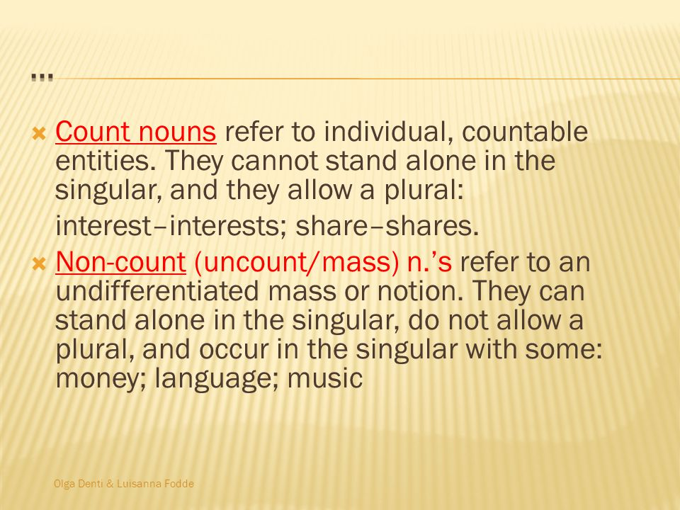 Olga Denti & Luisanna Fodde Count nouns refer to individual, countable entities.