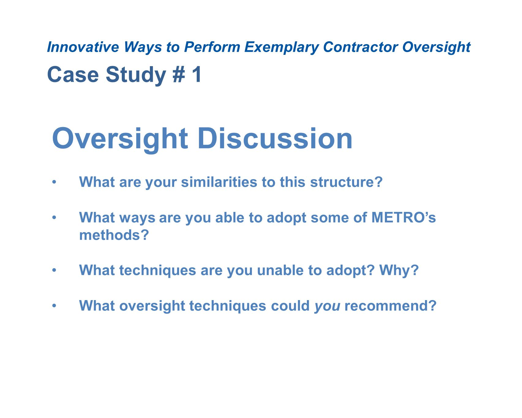 Case Study # 1 Innovative Ways to Perform Exemplary Contractor Oversight Oversight Discussion What are your similarities to this structure.