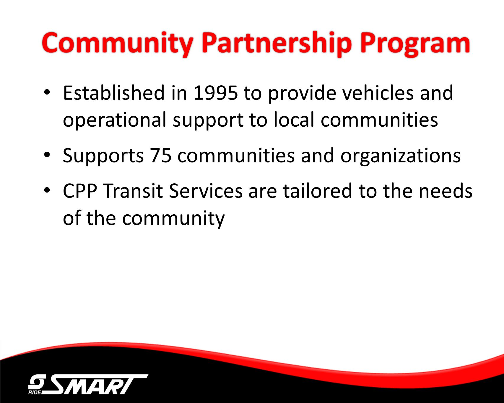 Community Partnership Program Established in 1995 to provide vehicles and operational support to local communities Supports 75 communities and organiz