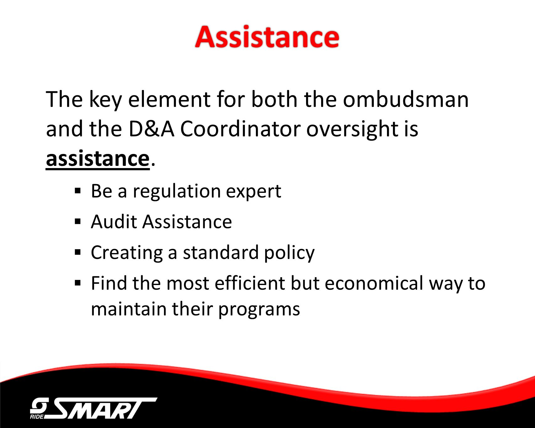 Assistance The key element for both the ombudsman and the D&A Coordinator oversight is assistance. Be a regulation expert Audit Assistance Creating a