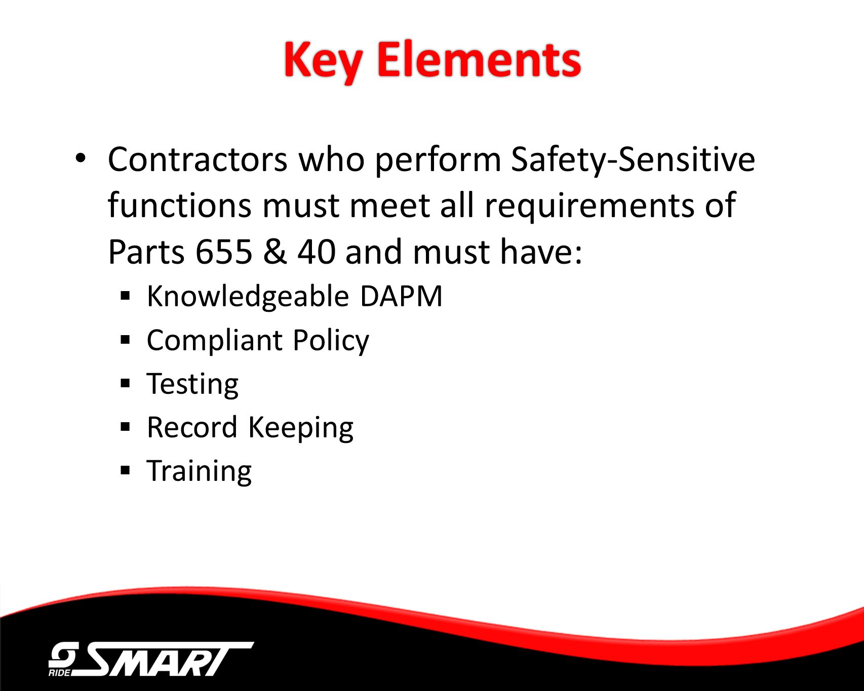 Key Elements Contractors who perform Safety-Sensitive functions must meet all requirements of Parts 655 & 40 and must have: Knowledgeable DAPM Complia