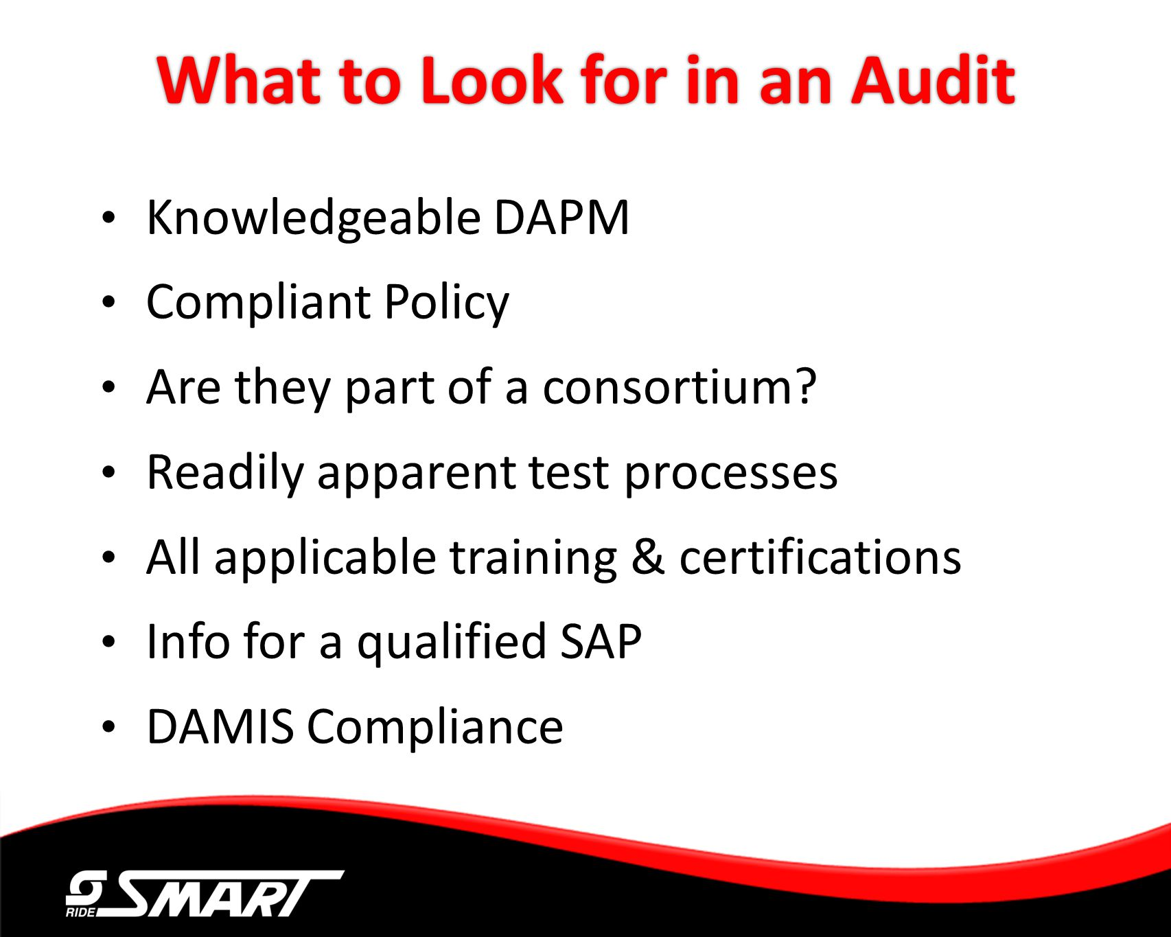 What to Look for in an Audit Knowledgeable DAPM Compliant Policy Are they part of a consortium? Readily apparent test processes All applicable trainin