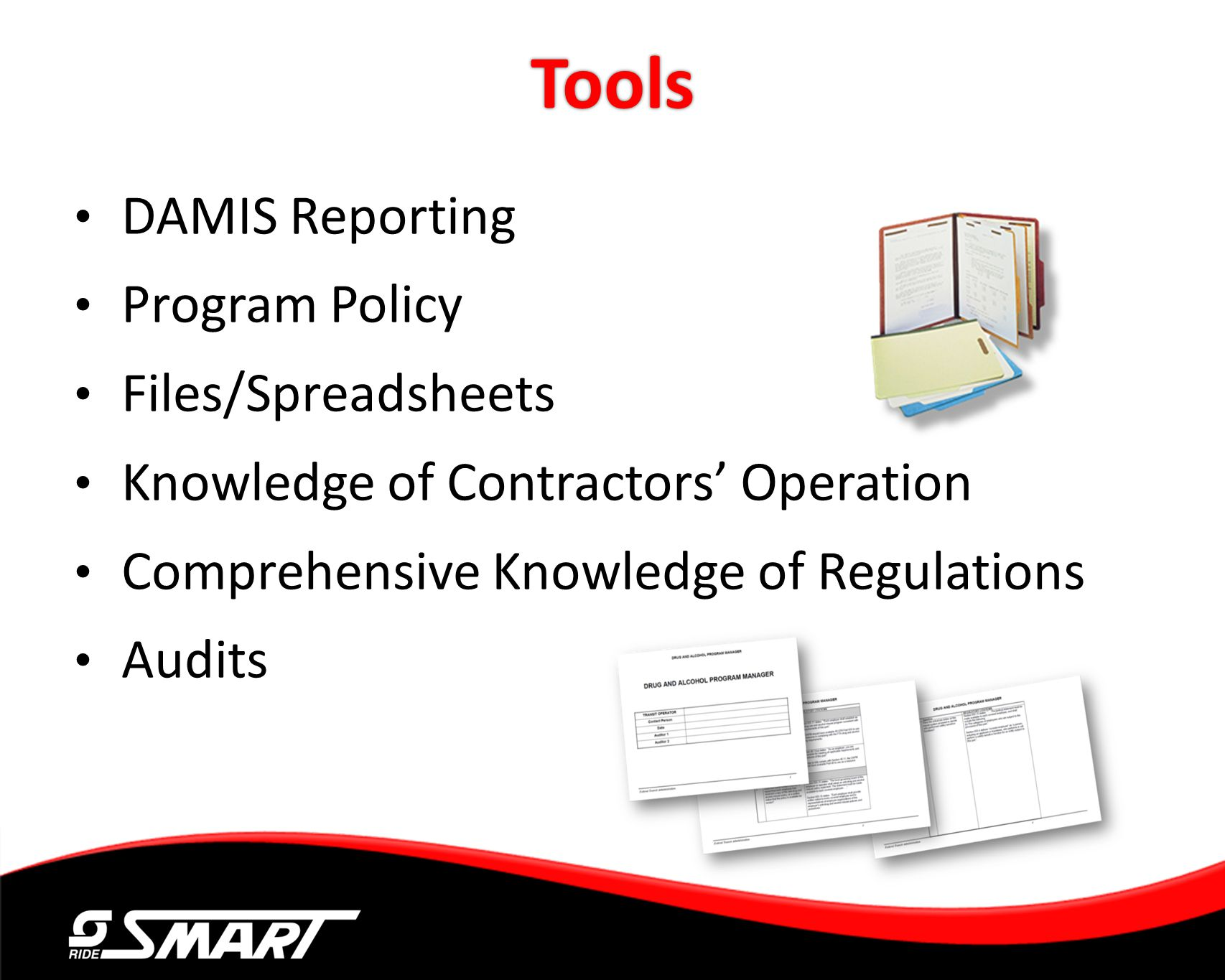 Tools DAMIS Reporting Program Policy Files/Spreadsheets Knowledge of Contractors Operation Comprehensive Knowledge of Regulations Audits