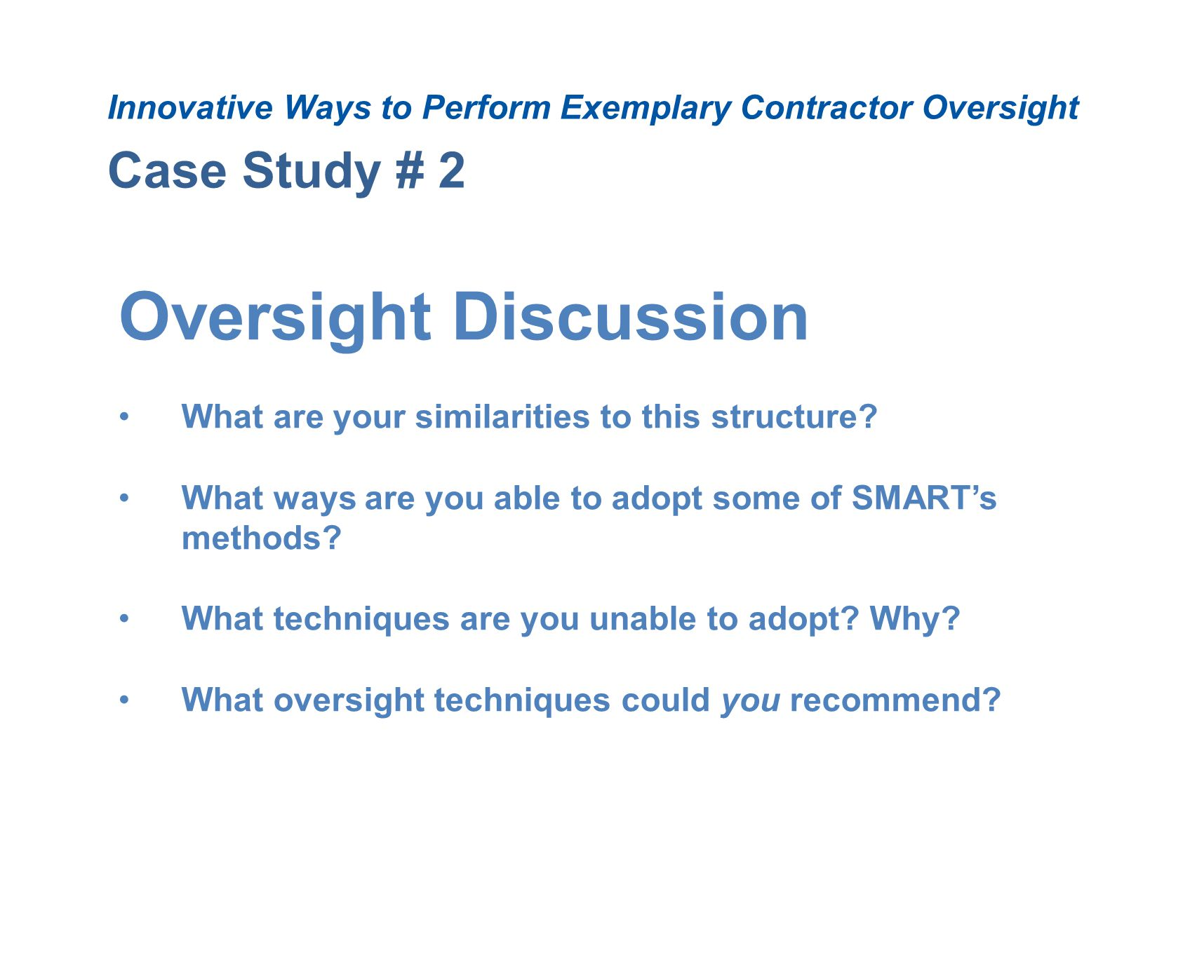 Case Study # 2 Innovative Ways to Perform Exemplary Contractor Oversight Oversight Discussion What are your similarities to this structure? What ways