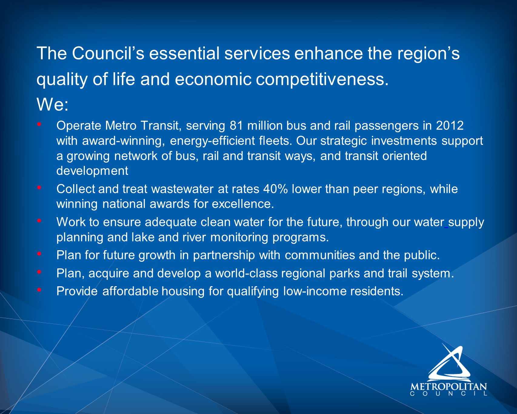The Councils essential services enhance the regions quality of life and economic competitiveness.