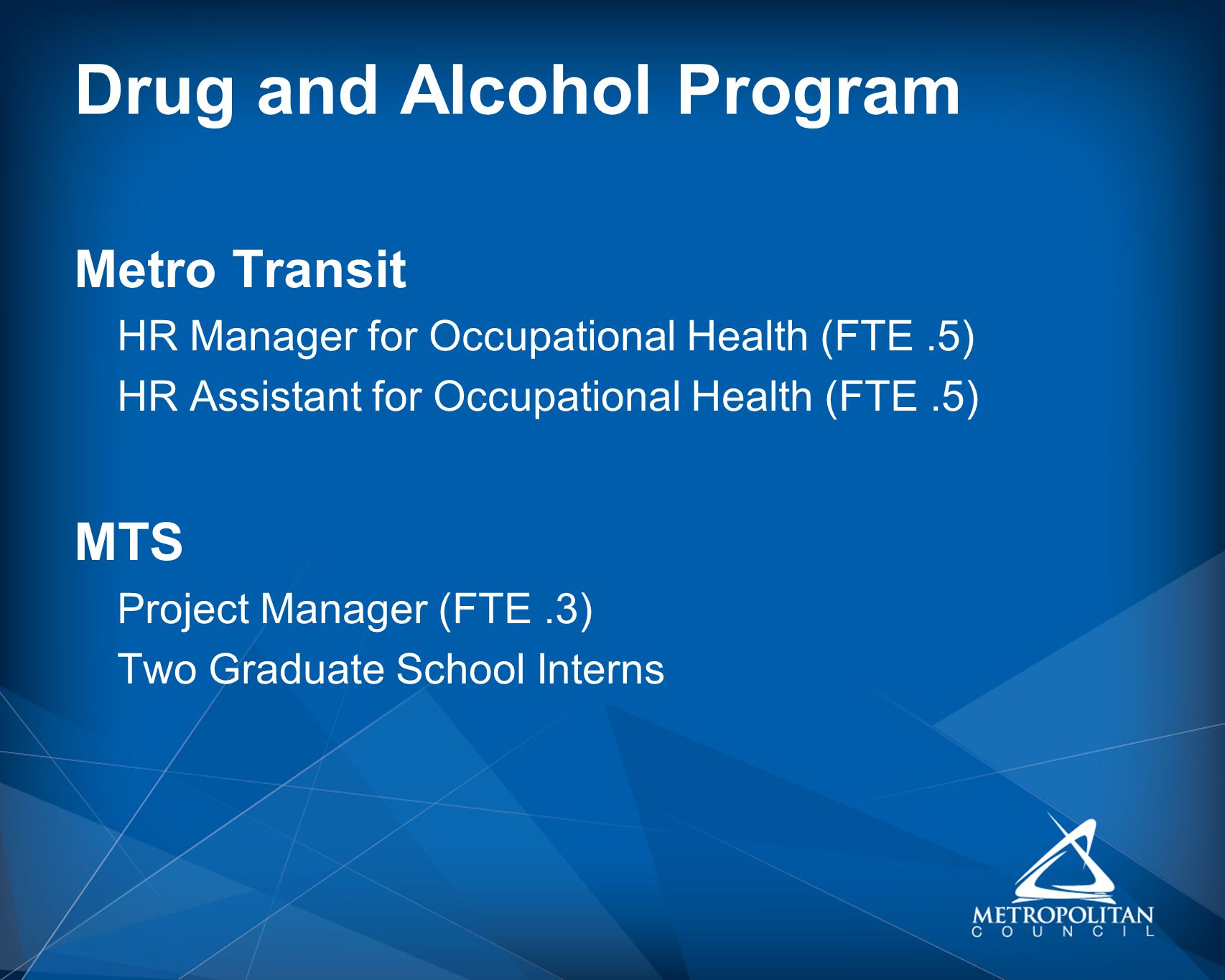Drug and Alcohol Program Metro Transit HR Manager for Occupational Health (FTE.5) HR Assistant for Occupational Health (FTE.5) MTS Project Manager (FT