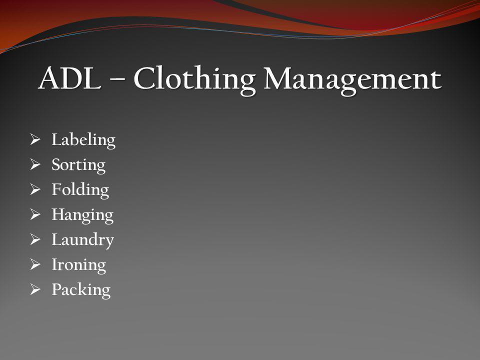ADL – Clothing Management Labeling Sorting Folding Hanging Laundry Ironing Packing