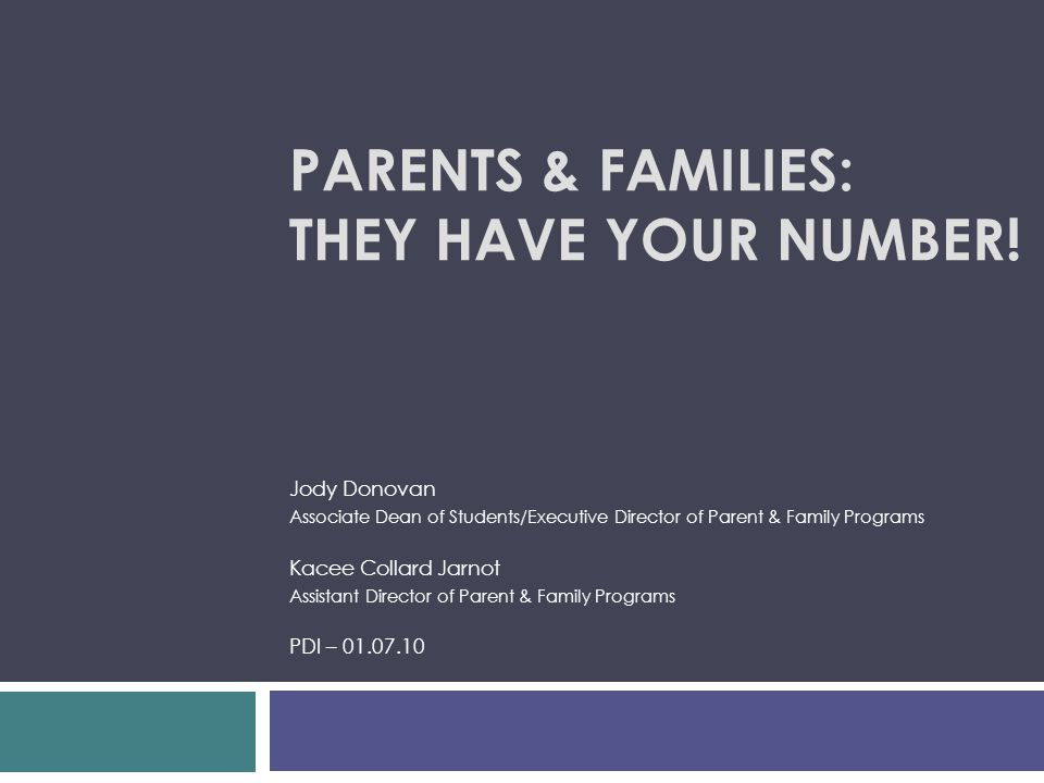PARENTS & FAMILIES: THEY HAVE YOUR NUMBER! Jody Donovan Associate Dean of Students/Executive Director of Parent & Family Programs Kacee Collard Jarnot
