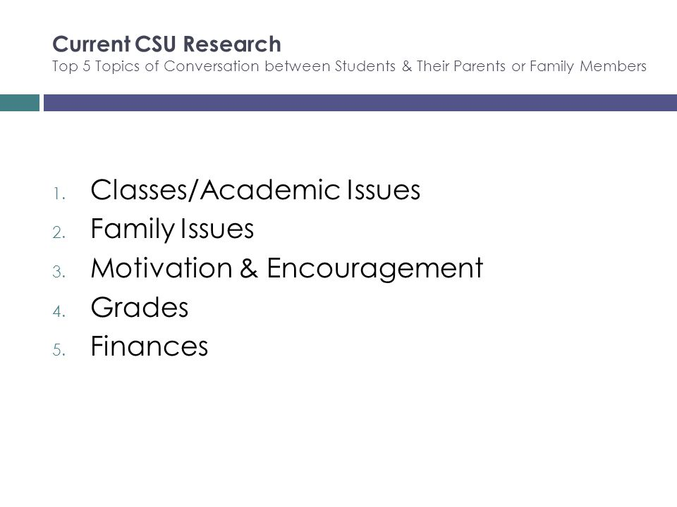 Current CSU Research Top 5 Topics of Conversation between Students & Their Parents or Family Members 1.