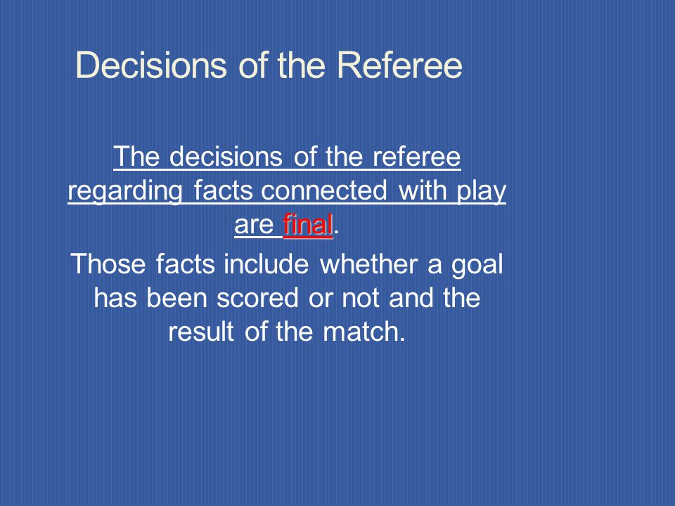 DUTIES (Continued) Punishes the more serious of two offenses Acts on advice from neutral assistant referees on incidents he/she has not seen Not allow