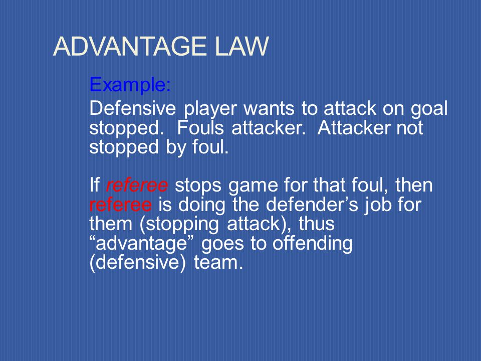PLAY ON Verbal - PLAY ON! Visual - Arms swing in front Can change mind if advantage doesnt occur ADVANTAGE LAW