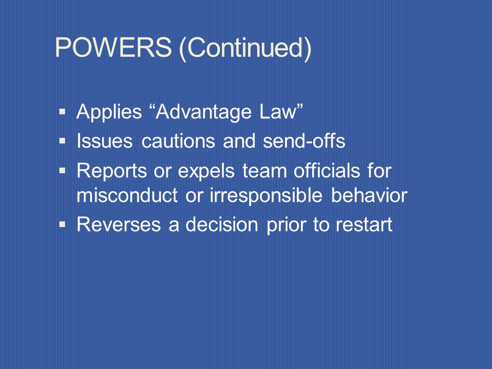 POWERS OF THE REFEREE Stops, suspends or terminates the match for any infringements Stops, suspends or terminates the match for outside interference S