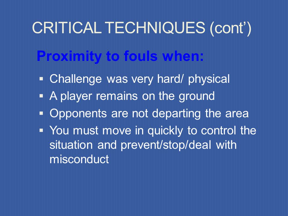 CRITICAL TECHNIQUES (cont) Eye contact – keep your head up!!! At every stoppage - make eye contact with assistants to ensure that you know if they hav