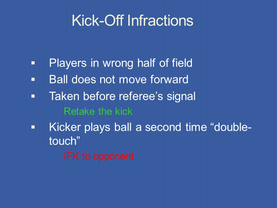 Kick-Off Starting Mechanics At kick-off: Each team in own half of field Defenders at least 10 yards from ball Ball stationary on center mark Referee g