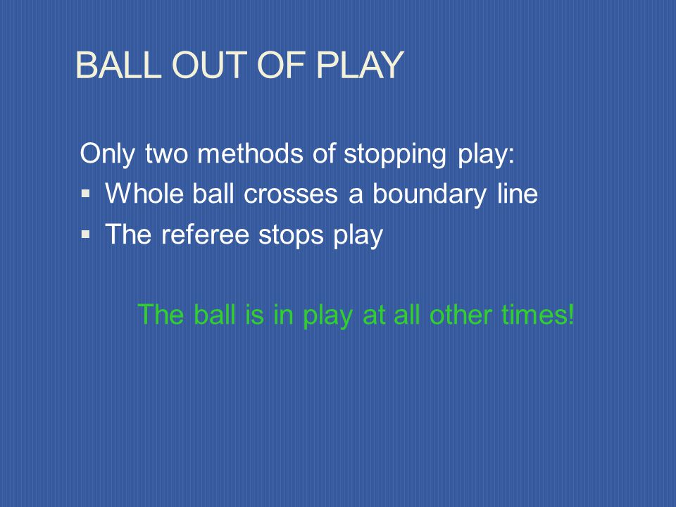 Kick-Off Infractions Players in wrong half of field Ball does not move forward Taken before referees signal Retake the kick Kicker plays ball a second
