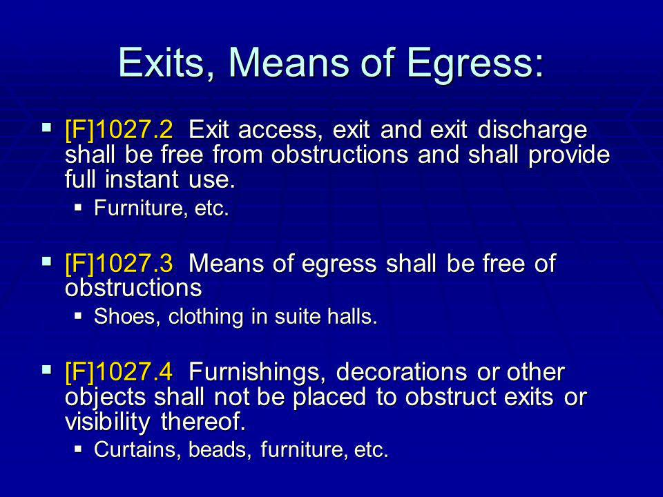 Exits, Means of Egress: [F]1027.2 Exit access, exit and exit discharge shall be free from obstructions and shall provide full instant use.