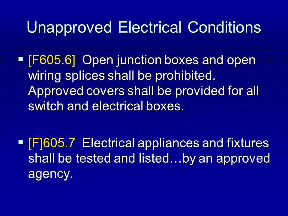 Unapproved Electrical Conditions [F605.6] Open junction boxes and open wiring splices shall be prohibited.
