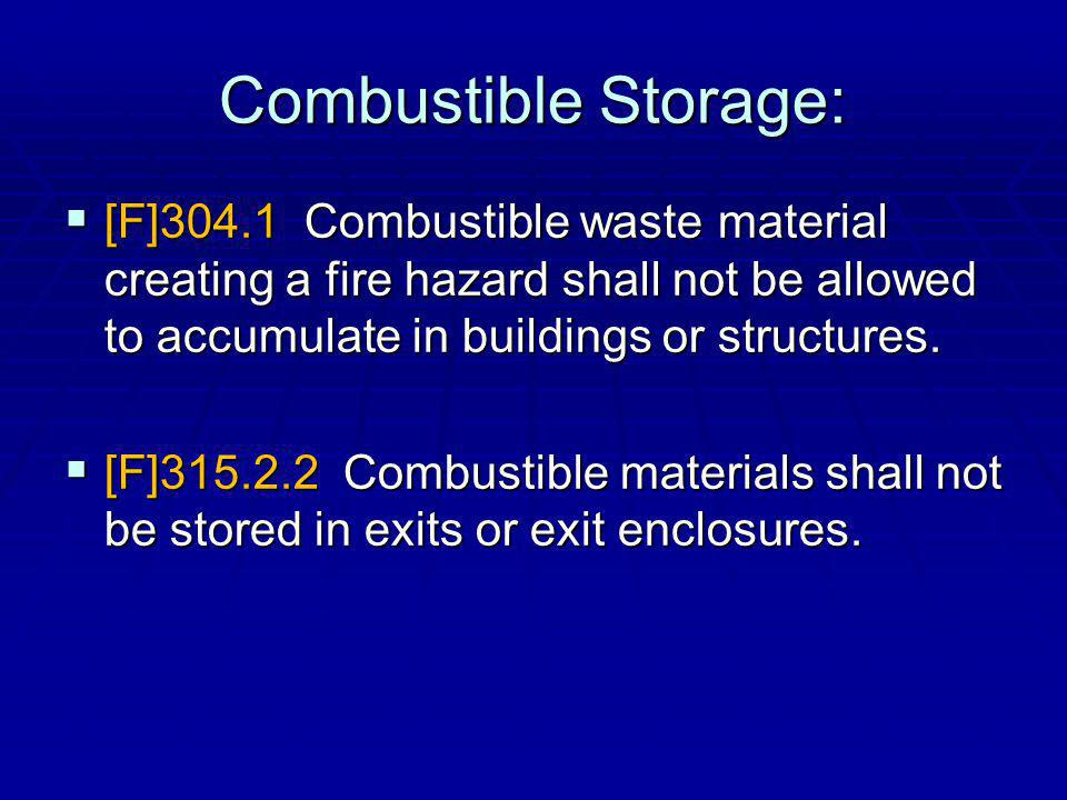 Combustible Storage: [F]304.1 Combustible waste material creating a fire hazard shall not be allowed to accumulate in buildings or structures.