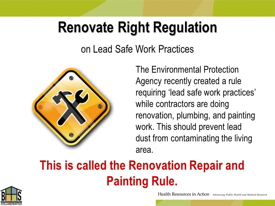 Renovate Right Regulation on Lead Safe Work Practices The Environmental Protection Agency recently created a rule requiring lead safe work practices w