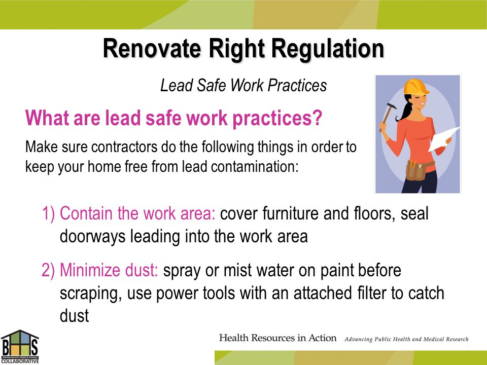 Renovate Right Regulation Lead Safe Work Practices What are lead safe work practices? Make sure contractors do the following things in order to keep y