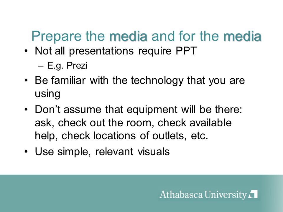mediamedia Prepare the media and for the media Not all presentations require PPT –E.g.