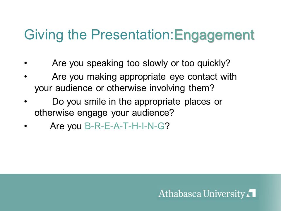 Engagement Giving the Presentation:Engagement Are you speaking too slowly or too quickly.
