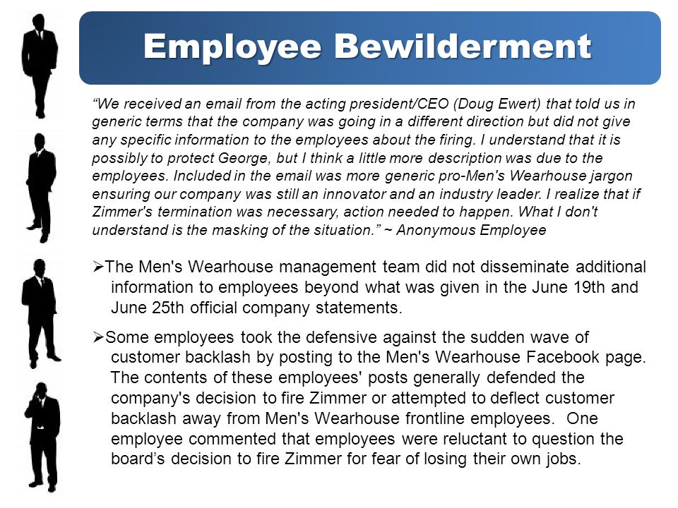 Employee Bewilderment The Men s Wearhouse management team did not disseminate additional information to employees beyond what was given in the June 19th and June 25th official company statements.
