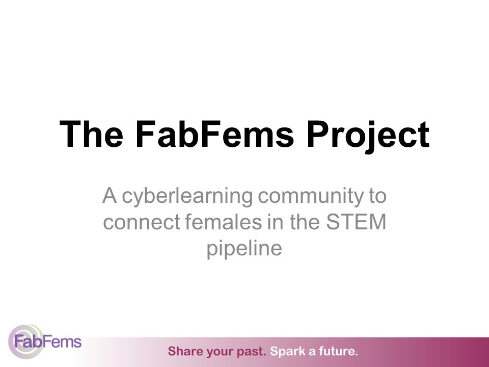 The FabFems Project A cyberlearning community to connect females in the STEM pipeline
