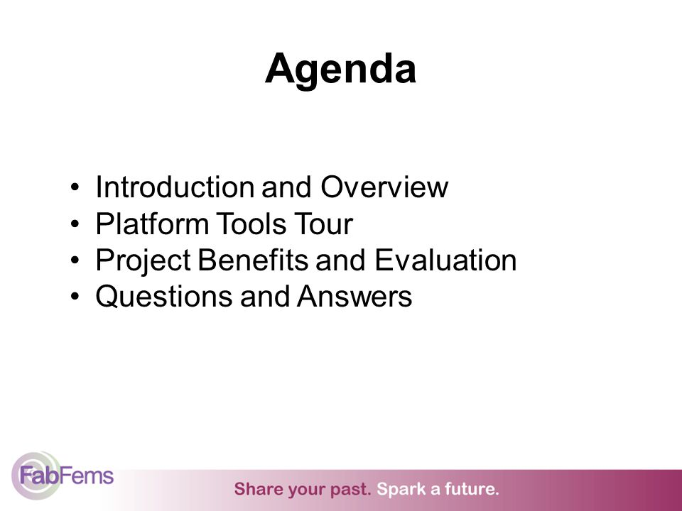 Agenda Introduction and Overview Platform Tools Tour Project Benefits and Evaluation Questions and Answers